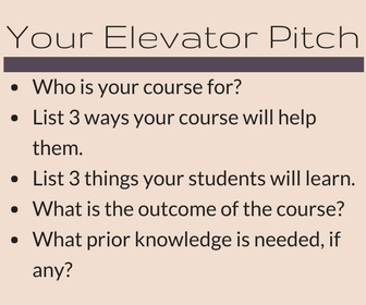 Your Elevator Pitch: Who is your course for? List 3 ways your course will help them. List 3 things your students will learn. What is the outcome of the course? What prior knowledge is required, if any?