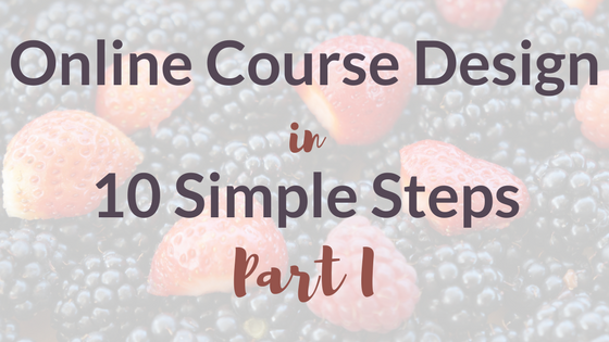 Online Course Design in 10 Simple Steps: Part I