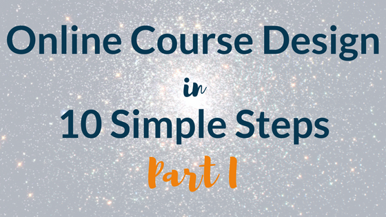 Online Course Design in 10 Simple Steps: Part 1