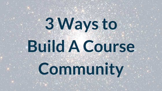 3 Ways to Build A Course Community