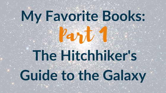 My Favorite Books Part 1: The Hitchhiker's Guide to the Galaxy